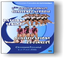 DVD des Finales Nationales des Challenges Passion SENIOR - Clermont-Ferrand les 6 et 7 mai 2006